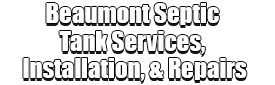 Beaumont Septic Tank Services, Installation, & Repairs Logo-We offer Septic Service & Repairs, Septic Tank Installations, Septic Tank Cleaning, Commercial, Septic System, Drain Cleaning, Line Snaking, Portable Toilet, Grease Trap Pumping & Cleaning, Septic Tank Pumping, Sewage Pump, Sewer Line Repair, Septic Tank Replacement, Septic Maintenance, Sewer Line Replacement, Porta Potty Rentals